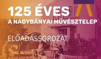 125 éves a Nagybányai Művésztelep - előadássorozat